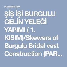 ŞİŞ İŞİ BURGULU GELİN YELEĞİ YAPIMI ( 1. KISIM)/Skewers of Burgulu Bridal vest Construction (PART 1) - YouTube