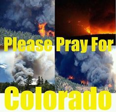 Please pray for the victims of the Colorado wild fires