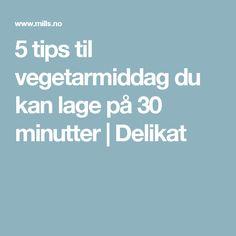 5 tips til vegetarmiddag du kan lage på 30 minutter | Delikat