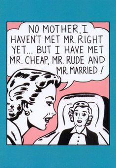 no mother, I haven't met mr. but I have met mr. rude and mr. Retro Humor, Vintage Humor, Vintage Quotes, Words Quotes, Sayings, Cartoon Posters, Funny Captions, E Cards, True Stories