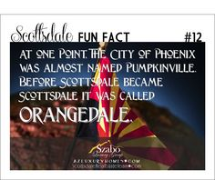 At one point, the city of Phoenix was almost named Pumpkinville.  Before Scottsdale became Scottsdale it was called Orangedale.