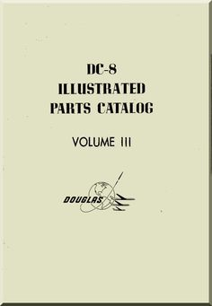 Douglas DC-8 Aircraft Illustrated Parts Catalog Manual - Volume 3 - Aircraft Reports - Manuals Aircraft Helicopter Engines Propellers Blueprints Publications