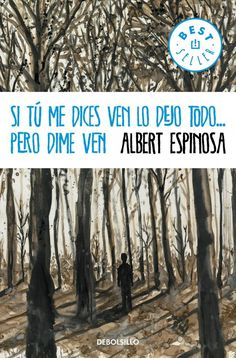 Si tu me dices ven lo dejo todo pero dime ven - Albert Espinosa