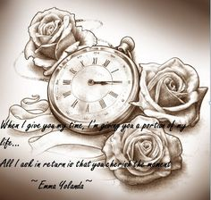 When I give you my time, I'm giving you a portion of my life…  All I ask in return is that you cherish the moment .  ~Emma Yolanda~