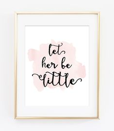 LET HER BE LITTLE Pink Watercolor Style Art Print – Willow & Olive