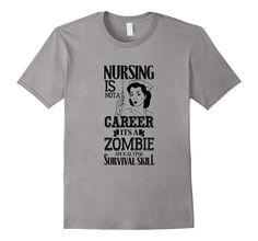 """""""Nursing is Not a Career Its A Zombie Survival Skill"""" Tshirt"""