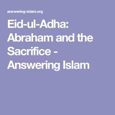 How Isaac foreshadows Christ - Eid-ul-Adha: Abraham and the Sacrifice - Answering Islam
