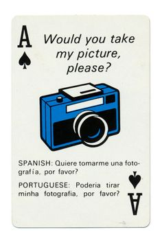 "A♠ ""Would you take my picture, please?"" ""SPANISH: Quiere tomarme una foto-grafia, por favor?"" ""PORTEGUESE: Poderia tiara minha fotographia, por favor?"" Alexander Girard. Braniff Airlines playing cards, c. 1968"