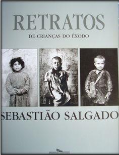 Retratos de criançãs do êxodo / Sebastia Salgado ; concepção e design de Lélia Wanick Salgado