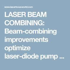 LASER BEAM COMBINING: Beam-combining improvements optimize laser-diode pump sources - Laser Focus World