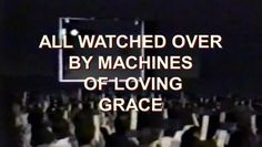 All Watched over by Machines of Loving Grace by Adam Curtis