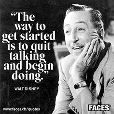 Motivational business quote by Walt Disney: The way to get started is to quit talking and begin doing.