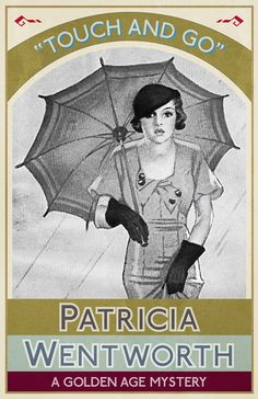 TOUCH AND GO by Patricia Wentworth. Published July 2016 by Dean Street Press.