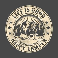 Check out this awesome 'Happy+Camper+Life+is+Good' design on @TeePublic!