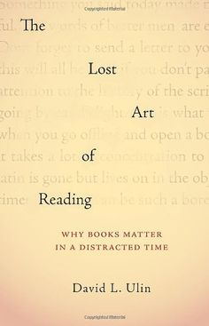 The Lost Art of Reading: Why Books Matter in a Distracted Time by David L. Ulin, http://www.amazon.com/dp/1570616701/ref=cm_sw_r_pi_dp_.fNPqb1TX124B