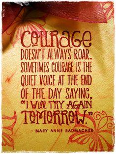 Courage doesn't always roar sometimes