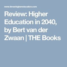 Review: Higher Education in 2040, by Bert van der Zwaan | THE Books