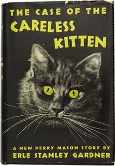 "Cats in Art, Illustration and Photography: Erle Stanley Gardner's ""The Case of the Careless Kitten, Erle Stanley Gardner,"" a Perry Mason mystery."