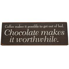Coffee Makes it Possible to Get Out of Bed Chocolate Makes it Worth While Decorative Wood Sign for Wall Decor -- PERFECT FUNNY QUOTES GIFT! (dark brown with cream lettering) SDC http://www.amazon.com/dp/B00YFPJDUE/ref=cm_sw_r_pi_dp_535Cvb0TH12VG  chocolate, chocolate lovers, chocolate lovers gifts, wood signs, wooden signs, kitchen decor, home kitchen decor, chocolate decorations, chocolate decor, chocolate kitchen decor, coffee, coffee lovers, coffee lovers gifts, coffee lover gifts