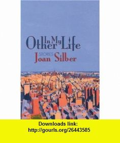 In My Other Life Stories (9781889330433) Joan Silber , ISBN-10: 1889330434  , ISBN-13: 978-1889330433 ,  , tutorials , pdf , ebook , torrent , downloads , rapidshare , filesonic , hotfile , megaupload , fileserve