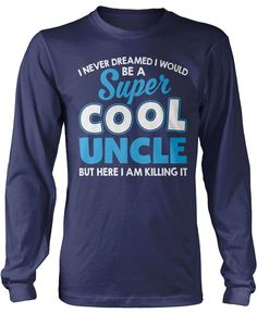 I never dreamed I would be a super cool Uncle but here I am killing it. Perfect for any super cool uncle who is killing it! Order here - https://diversethreads.com/products/super-cool-uncle-killing-it?variant=18653348357
