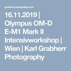 16.11.2019 | Olympus OM-D E-M1 Mark II Intensivworkshop | Wien | Karl Grabherr Photography Mark Ii, Workshop, Olympus, Om, Photography, System Camera, Learning, Atelier, Photograph