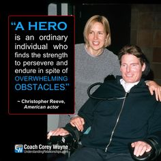 """#christopherreeve #american #actor #superman #hero #overcoming #adversity #strength #perseverance #endurance #obstacles #coachcoreywayne #greatquotes Photo by The LIFE Picture Collection/Getty Images """"A hero is an ordinary individual who finds the strength to persevere and endure in spite of overwhelming obstacles."""" ~ Christopher Reeve"""
