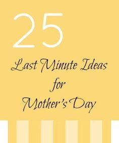 Is Mothers Day really this Sunday? How does it always sneak up so quickly? Here is a list of 25 great ideas for children to express love to those special mother