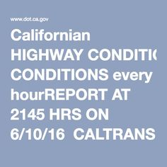"Californian HIGHWAY CONDITIONS every hourREPORT AT 2145 HRS ON 6/10/16  CALTRANS HIGHWAY INFORMATION NETWORK REPORTS THE FOLLOWING CURRENT HIGHWAY  BE ALERT FOR FOG, CARRY TRACTION DEVICES IN MOUNTAIN AREAS AND WATCH FOR  HIGHWAY MAINTENANCE PERSONNEL. ""SLOW FOR THE CONE ZONE""  TRAVEL IS NOT RECOMMENDED FOR CAMPERS, TRAILERS OR PERMIT LOADS IN THE AREAS  WITH A HIGH WIND ADVISORY POSTED."