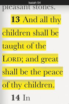 And all thy children shall be taught of the Lord; and great shall be the peace of thy children. (Isaiah 54:13 KJV)