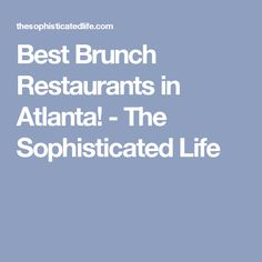 Best Brunch Restaurants in Atlanta! - The Sophisticated Life