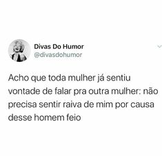 Acho que toda mulher já sentiu vontade de falar rs Inspirational Quotes For Women, Motivational Quotes, Funny Quotes, Woman Quotes, Women Empowerment, Memes, Ugly Men, Other Woman, Felt