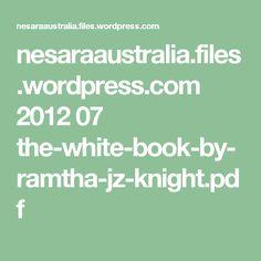 nesaraaustralia.files.wordpress.com 2012 07 the-white-book-by-ramtha-jz-knight.pdf