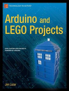 Arduino and LEGO Projects, A Book Full of Coding, Wiring, and LEGO Crafts by Jon Lazar
