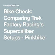 Bike Check: Comparing Trek Factory Racing's Supercaliber Setups - Pinkbike Rebounding, Trek, Things To Come, Racing, Auto Racing, Lace