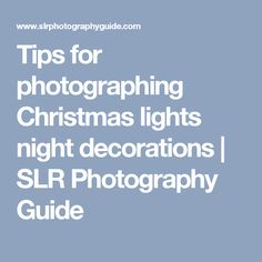 Tips for photographing Christmas lights night decorations | SLR Photography Guide