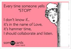 Funny Confession Ecard: Every time someone yells 'STOP!' I don't know if... it's in the name of Love, it's hammer time, I should collaborate and listen.