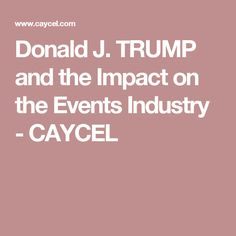 Donald J. TRUMP and the Impact on the Events Industry - CAYCEL