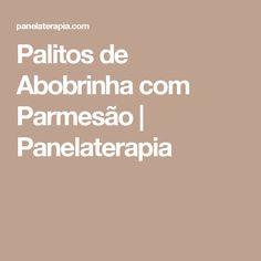 Palitos de Abobrinha com Parmesão | Panelaterapia