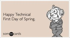 Happy Technical First Day of Spring!
