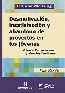 Desmotivación, insatisfacción y abandono de proyectos en los jóvenes : orientación vocacional y vínculos familiares / Claudia Messing