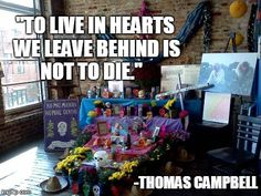 """To live in hearts we leave behind is not to die."" - Thomas Campbell  Celebrate Dia de los Muertos and let the memory of our loved ones live on."