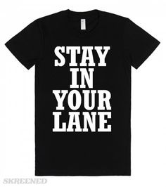 Stay in your lane, even when you're not driving.