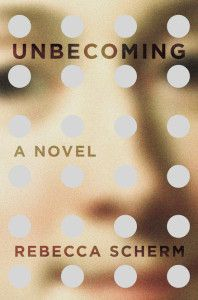 """Caitlin O'Shaughnessy recommends UNBECOMING by Rebecca Scherm """"The perfect follow-up for anyone who's ready to move on from Gone Girl."""""""