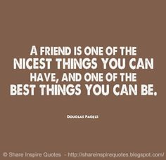 A Friend is one of the nicest things you can have and one of the best things YOU CAN BE  #Friendship #Friendshiplessons #Friendshipadvice #Friendshipquotes #quotesonFriendship #Friendshipquotesandsayings #friend #nicest #best #shareinspirequotes #share #inspire #quotes #whatsapp