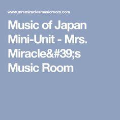 Music of Japan Mini-Unit - Mrs. Miracle's Music Room