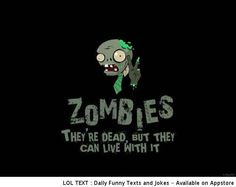 Zombies, they're dead but they can live with it