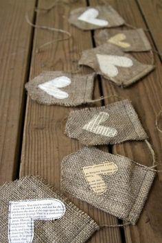 Cute craft garland idea: make little flags out of burlap with paper hearts. Avec un autre tissu et les pages d'un livre significatif