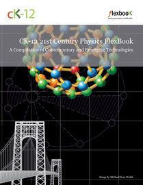 CK12 21st Century Physics: A Compilation of Contemporary and Emerging Technologies | http://paperloveanddreams.com/book/387242192/ck12-21st-century-physics-a-compilation-of-contemporary-and-emerging-technologies | CK-12 Foundations's 21st Century Physics Flexbook: A Compilation of Contemporary and Emerging Technologies covers the following chapters: Toward Understanding Gravitation – gravitation, astronomy and cosmology. Nuclear Energy - non-mathematical introduction to atomic nucleus and…