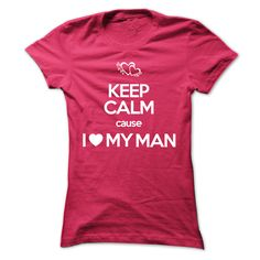 (Tshirt Produce) Keep Calm cause I Love My Man [Tshirt Sunfrog] Hoodies, Tee Shirts